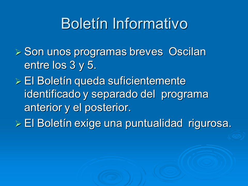 Boletín Informativo Son unos programas breves Oscilan entre los 3 y 5.