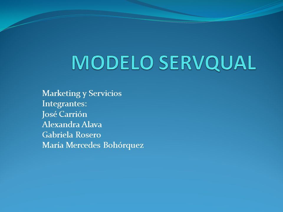 MODELO SERVQUAL Marketing y Servicios Integrantes: José Carrión
