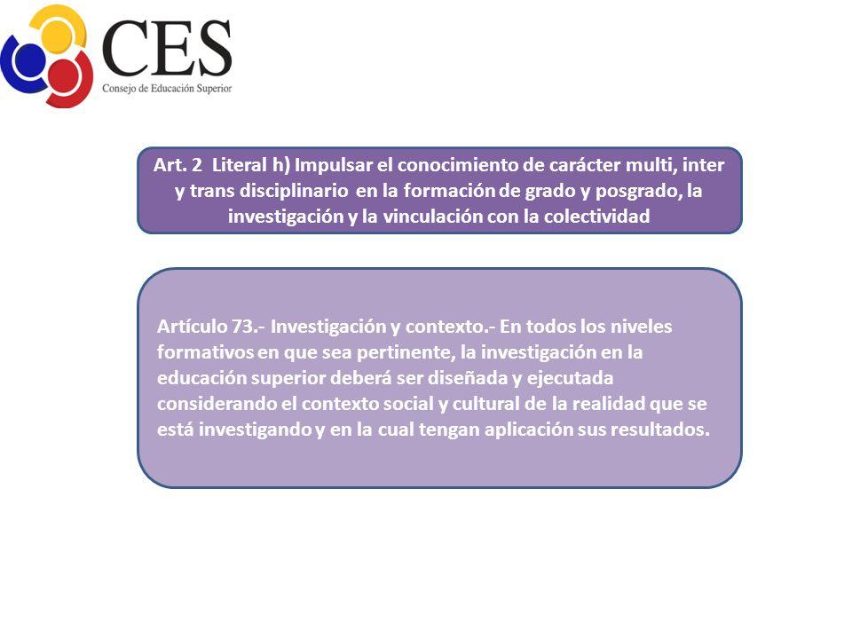 Art. 2 Literal h) Impulsar el conocimiento de carácter multi, inter y trans disciplinario en la formación de grado y posgrado, la investigación y la vinculación con la colectividad