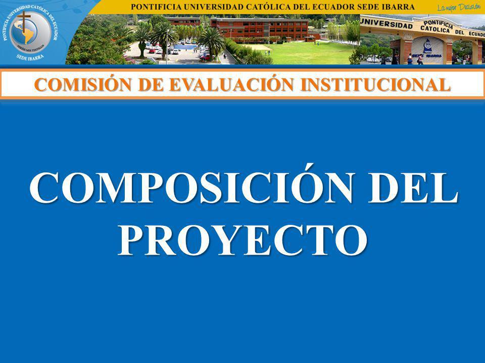 COMISIÓN DE EVALUACIÓN INSTITUCIONAL COMPOSICIÓN DEL PROYECTO