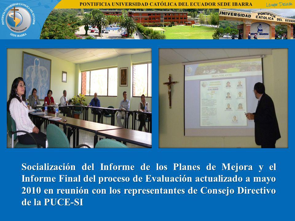 Socialización del Informe de los Planes de Mejora y el Informe Final del proceso de Evaluación actualizado a mayo 2010 en reunión con los representantes de Consejo Directivo de la PUCE-SI