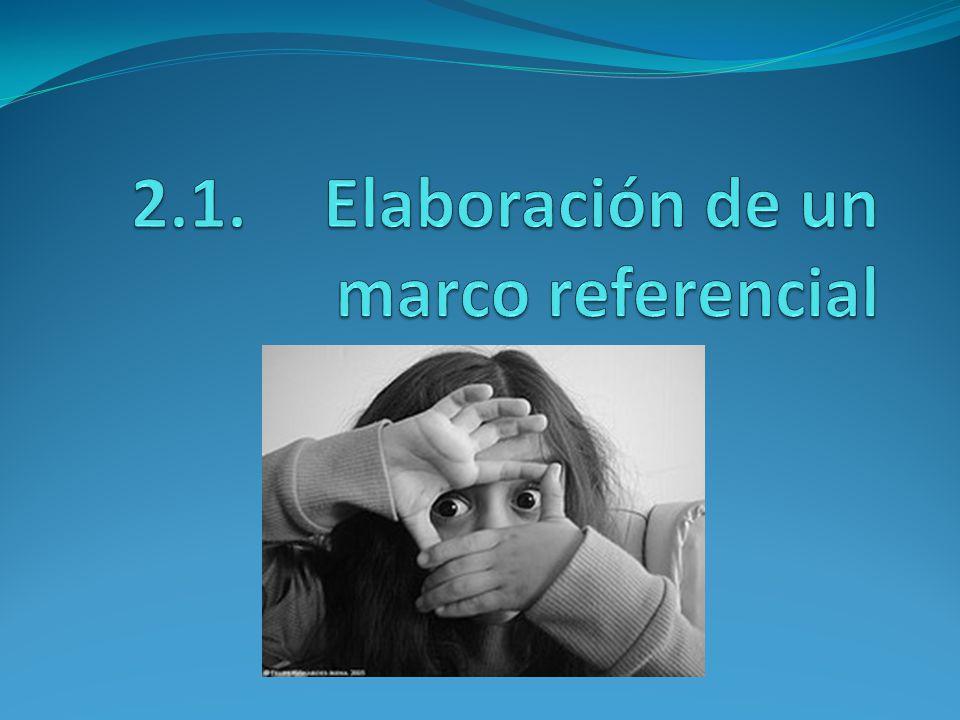 2.1. Elaboración de un marco referencial