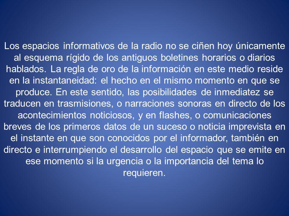 Los espacios informativos de la radio no se ciñen hoy únicamente al esquema rígido de los antiguos boletines horarios o diarios hablados.
