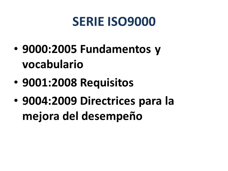 SERIE ISO9000 9000:2005 Fundamentos y vocabulario 9001:2008 Requisitos