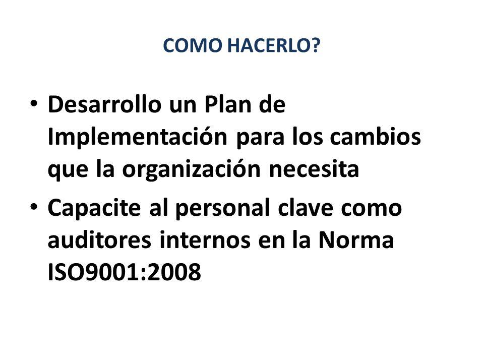 COMO HACERLO Desarrollo un Plan de Implementación para los cambios que la organización necesita.