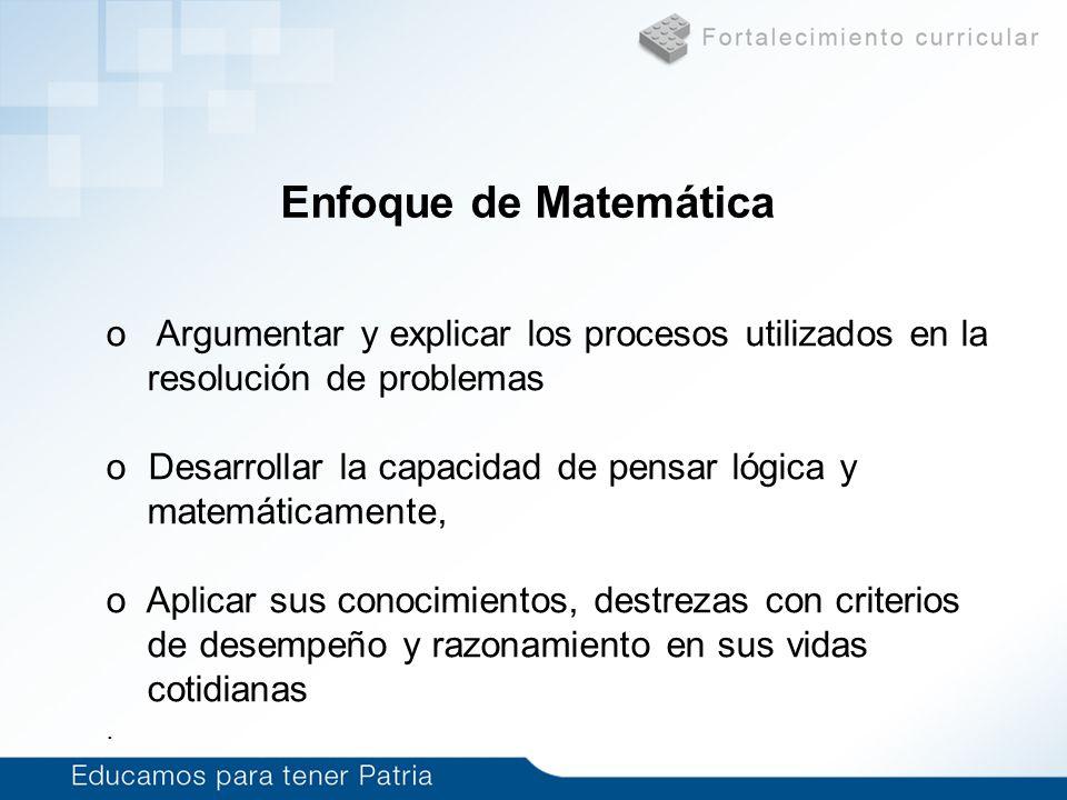 Enfoque de Matemática Argumentar y explicar los procesos utilizados en la. resolución de problemas.