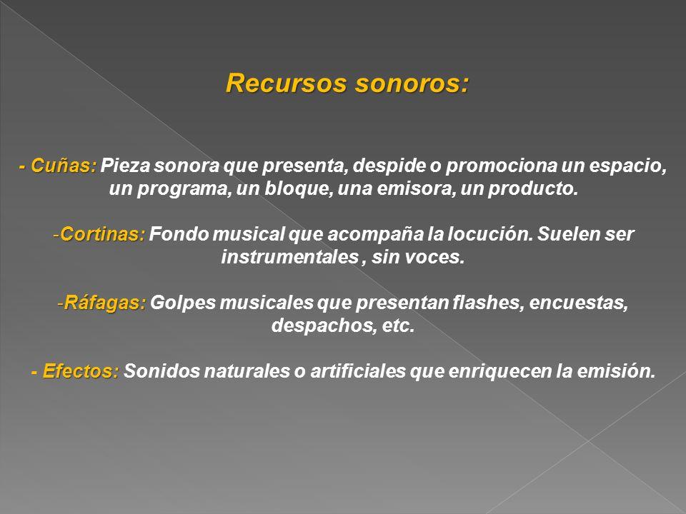 - Efectos: Sonidos naturales o artificiales que enriquecen la emisión.
