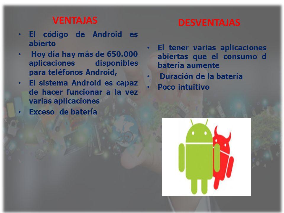 VENTAJAS DESVENTAJAS El código de Android es abierto