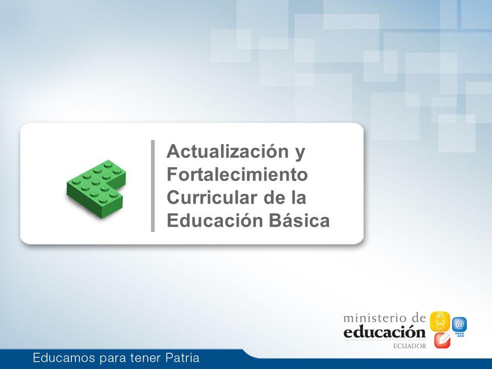 Actualización y Fortalecimiento Curricular de la Educación Básica