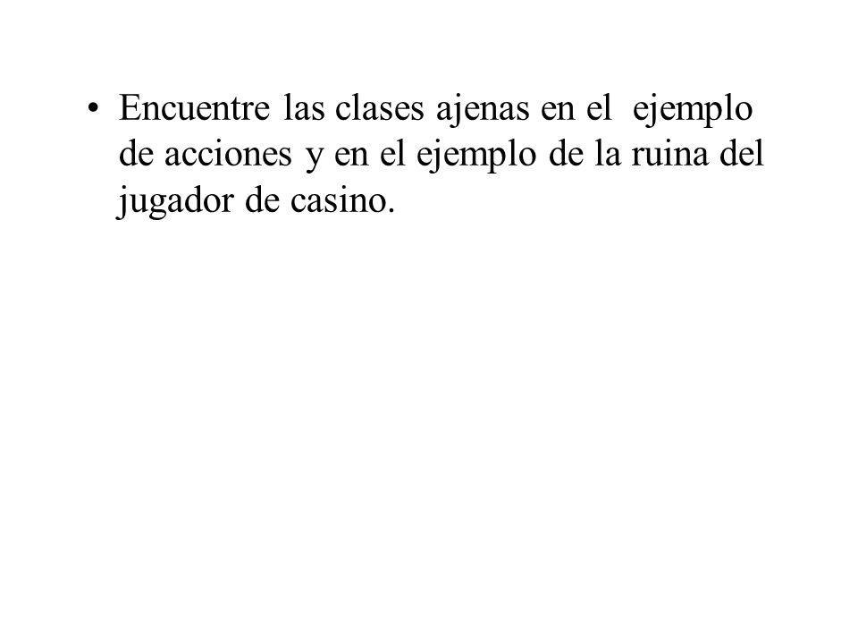 Encuentre las clases ajenas en el ejemplo de acciones y en el ejemplo de la ruina del jugador de casino.