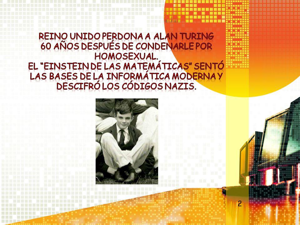 REINO UNIDO PERDONA A ALAN TURING 60 AÑOS DESPUÉS DE CONDENARLE POR HOMOSEXUAL. EL EINSTEIN DE LAS MATEMÁTICAS SENTÓ LAS BASES DE LA INFORMÁTICA MODERNA Y DESCIFRÓ LOS CÓDIGOS NAZIS.