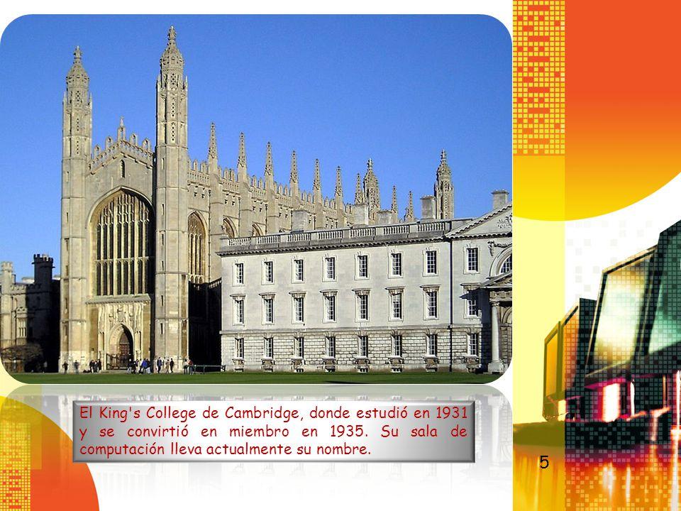 El King s College de Cambridge, donde estudió en 1931 y se convirtió en miembro en 1935. Su sala de computación lleva actualmente su nombre.