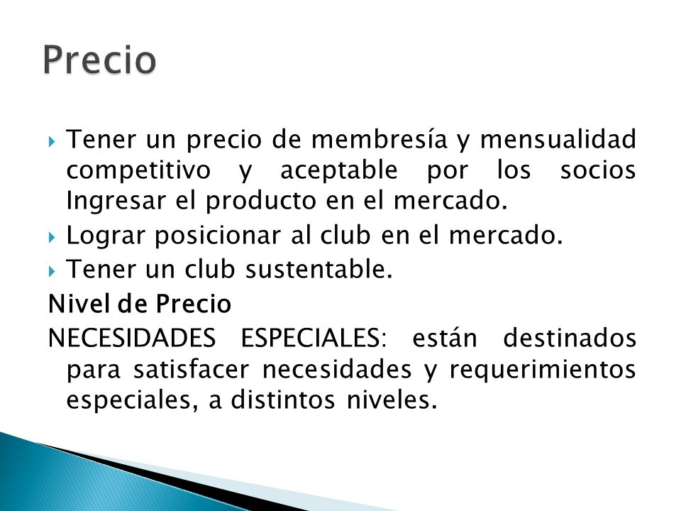 Precio Tener un precio de membresía y mensualidad competitivo y aceptable por los socios Ingresar el producto en el mercado.