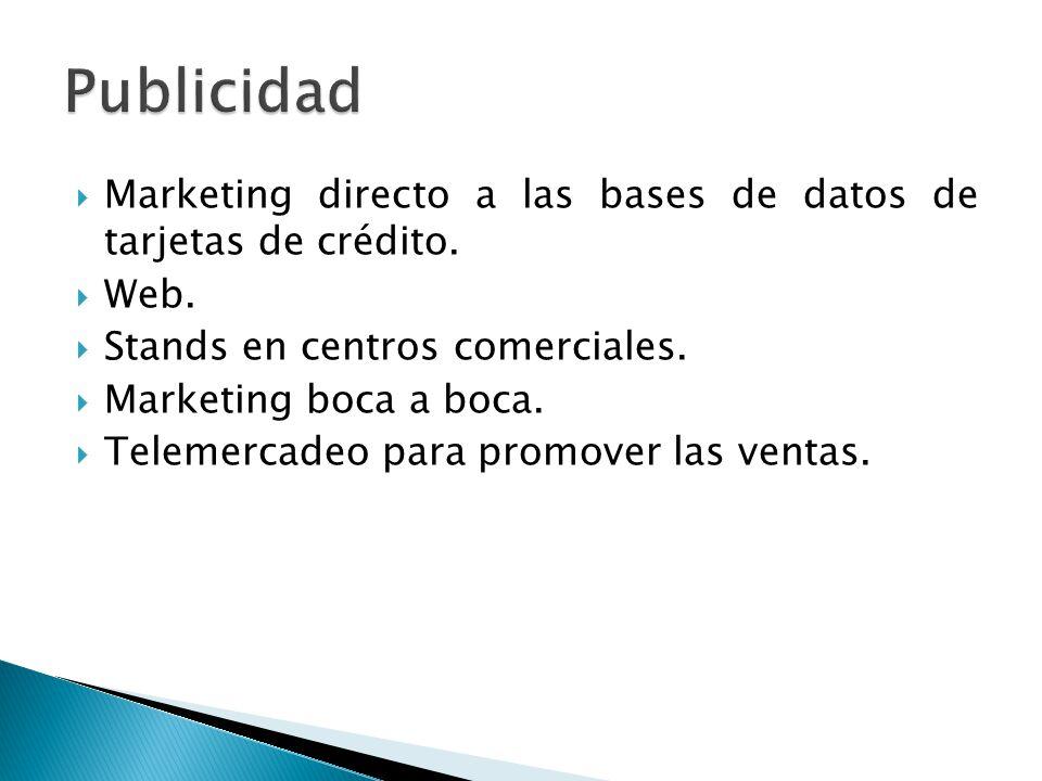 Publicidad Marketing directo a las bases de datos de tarjetas de crédito. Web. Stands en centros comerciales.
