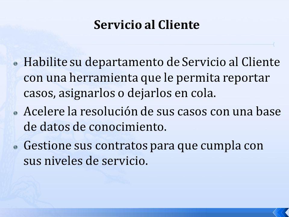 Servicio al Cliente Habilite su departamento de Servicio al Cliente con una herramienta que le permita reportar casos, asignarlos o dejarlos en cola.