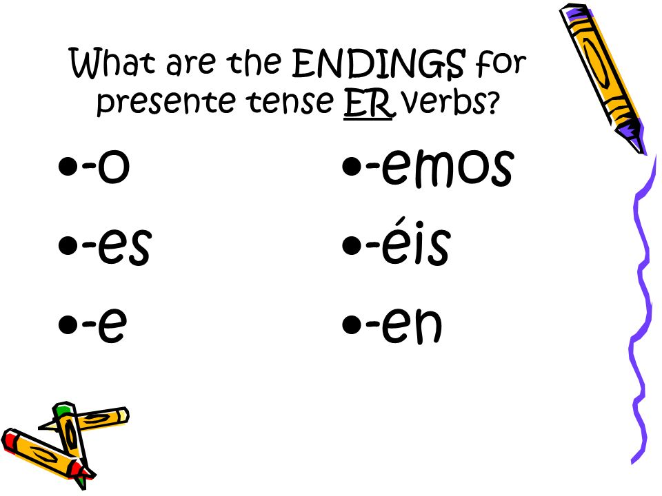 What are the ENDINGS for presente tense ER verbs