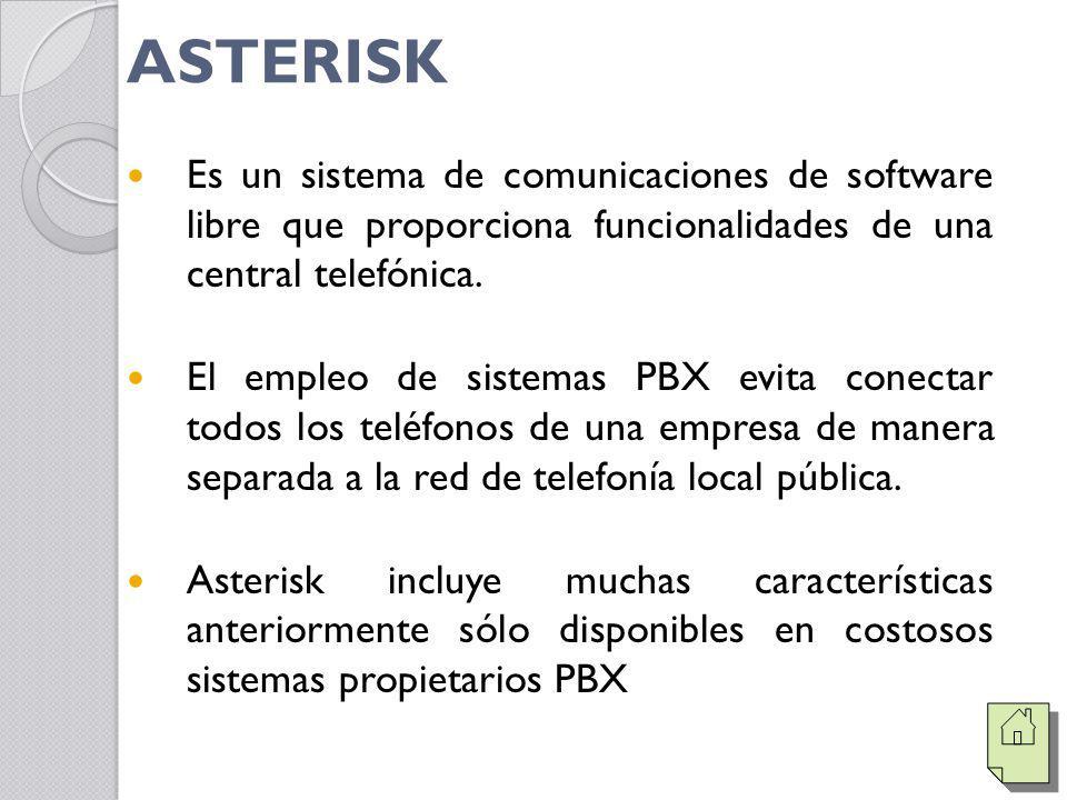 ASTERISK Es un sistema de comunicaciones de software libre que proporciona funcionalidades de una central telefónica.