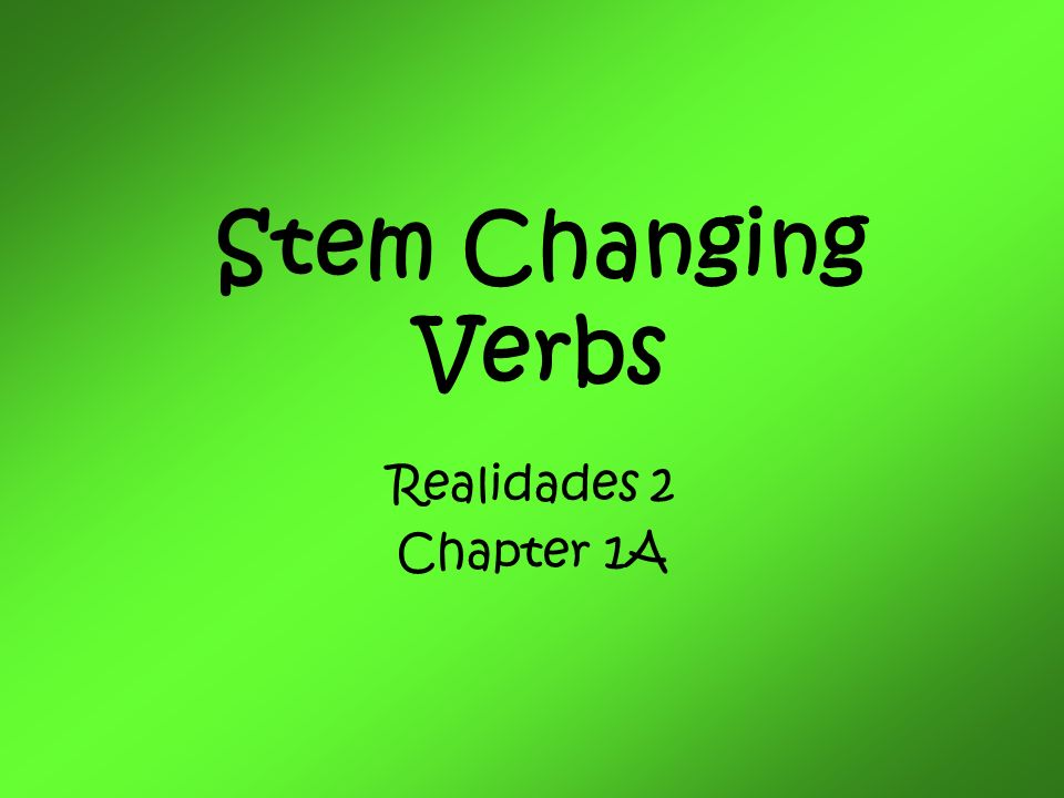 Stem Changing Verbs Realidades 2 Chapter 1A