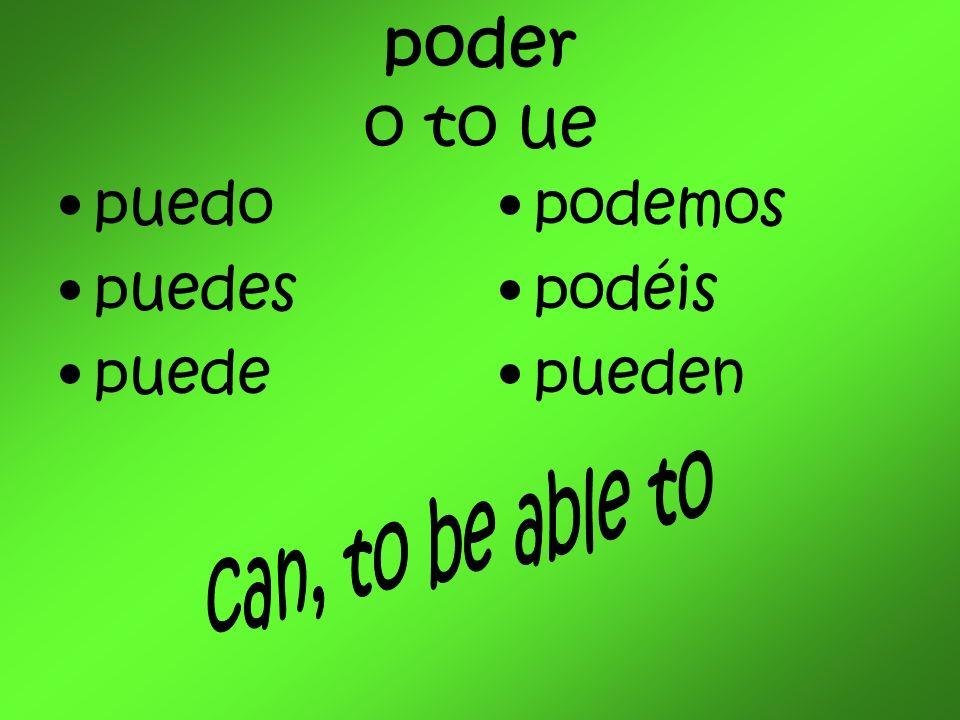 poder o to ue puedo puedes puede podemos podéis pueden