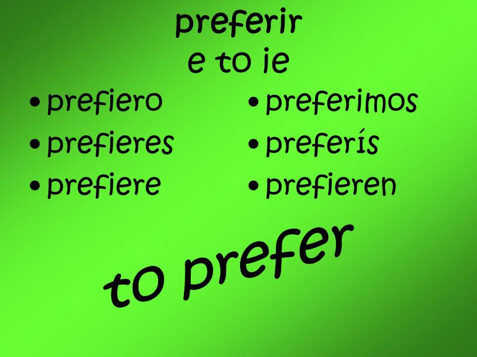 preferir e to ie prefiero prefieres prefiere preferimos preferís