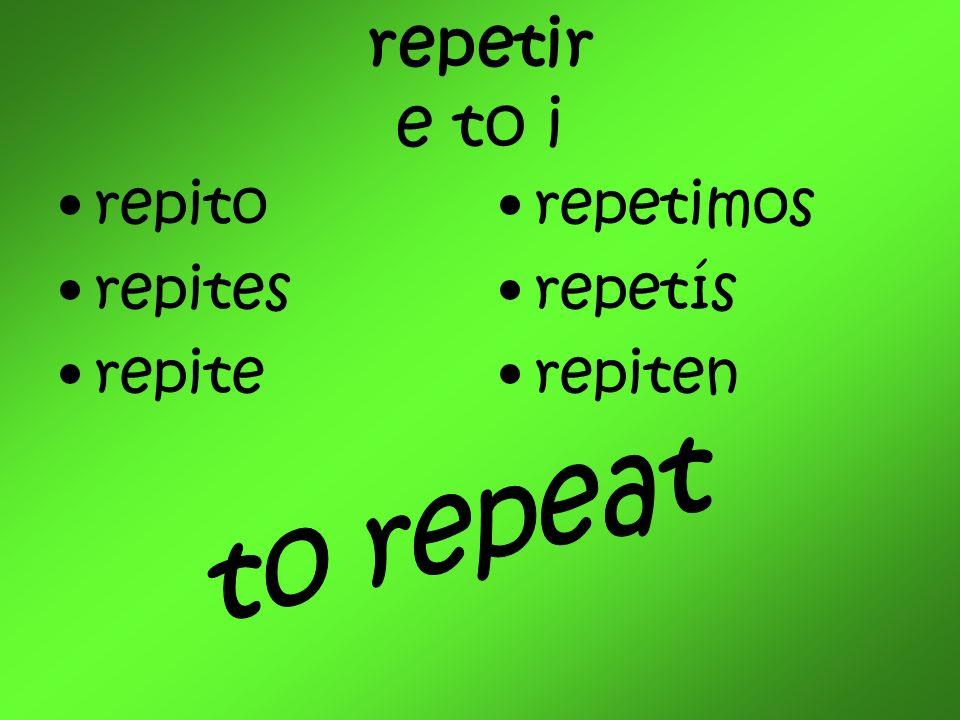 repetir e to i repito repites repite repetimos repetís repiten
