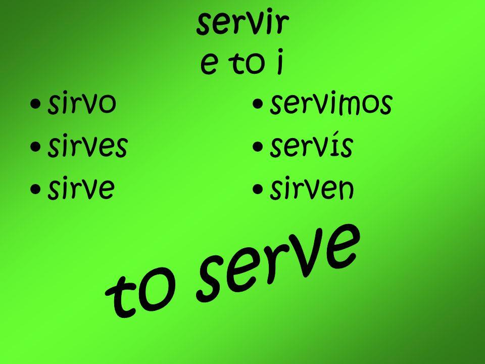 servir e to i sirvo sirves sirve servimos servís sirven to serve