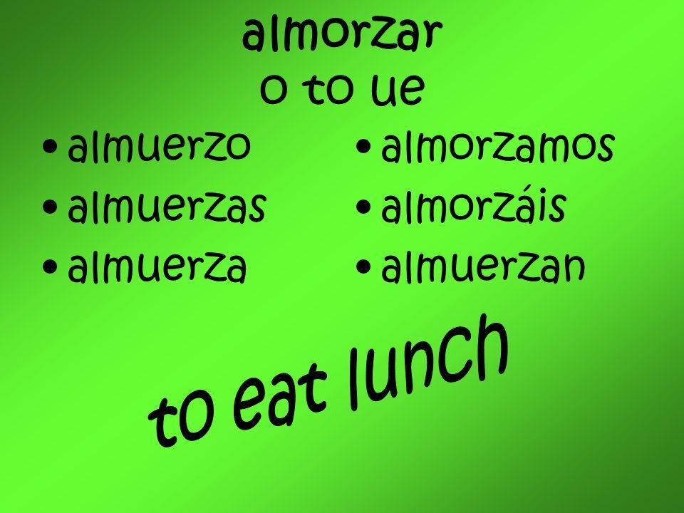 almorzar o to ue almuerzo almuerzas almuerza almorzamos almorzáis