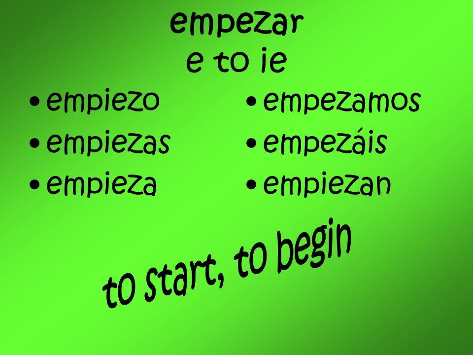 empezar e to ie empiezo empiezas empieza empezamos empezáis empiezan