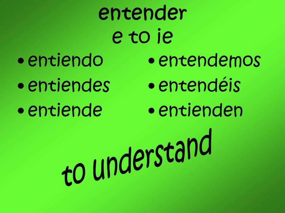 entender e to ie entiendo entiendes entiende entendemos entendéis