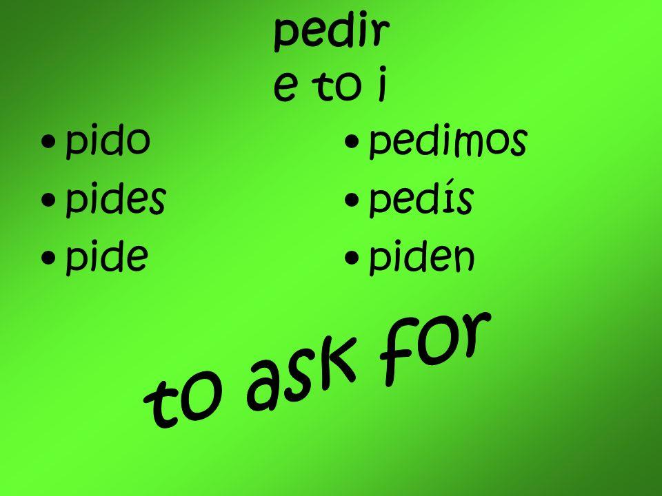 pedir e to i pido pides pide pedimos pedís piden to ask for