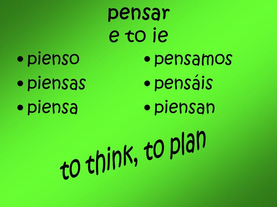 pensar e to ie pienso piensas piensa pensamos pensáis piensan