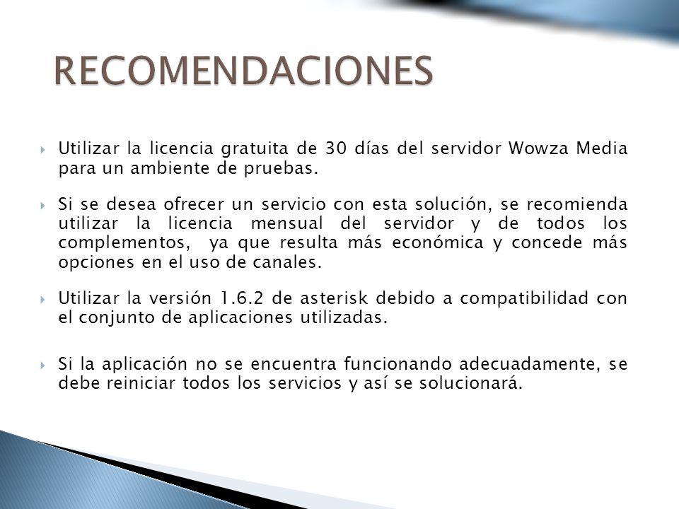 RECOMENDACIONES Utilizar la licencia gratuita de 30 días del servidor Wowza Media para un ambiente de pruebas.