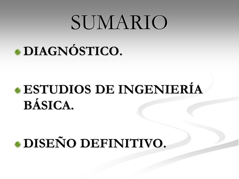SUMARIO DIAGNÓSTICO. ESTUDIOS DE INGENIERÍA BÁSICA. DISEÑO DEFINITIVO.