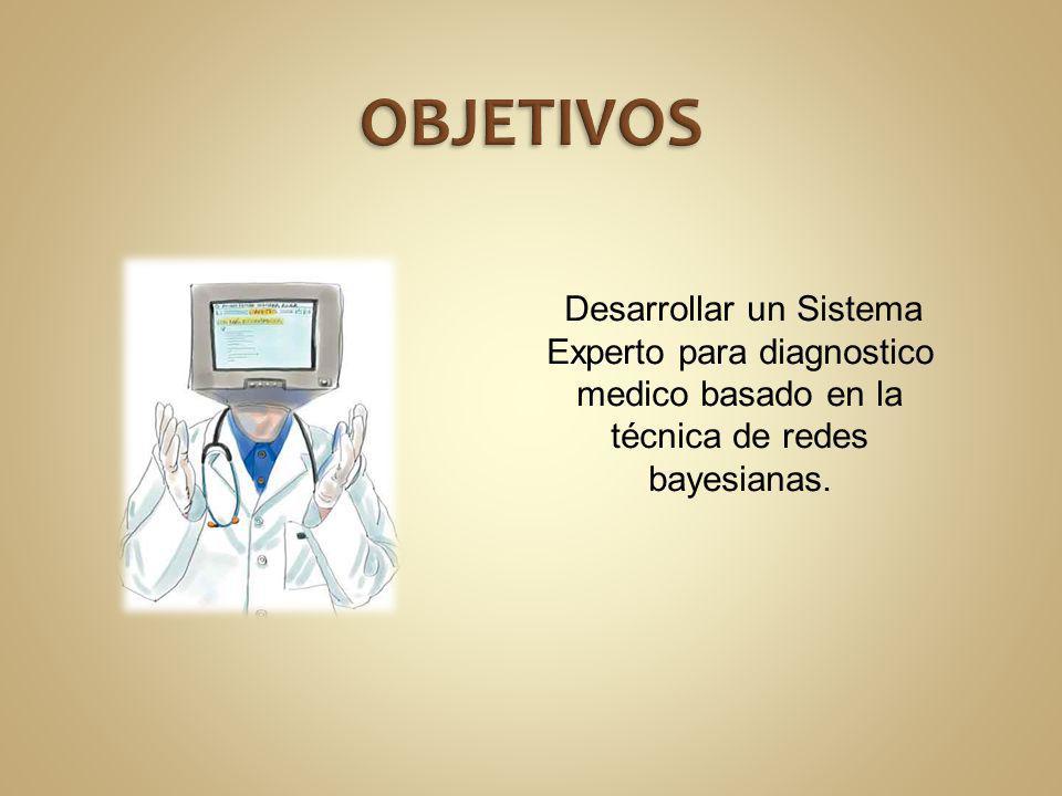 OBJETIVOS Desarrollar un Sistema Experto para diagnostico medico basado en la técnica de redes bayesianas.
