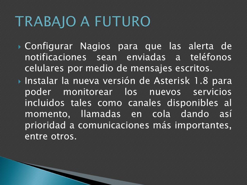 TRABAJO A FUTURO Configurar Nagios para que las alerta de notificaciones sean enviadas a teléfonos celulares por medio de mensajes escritos.