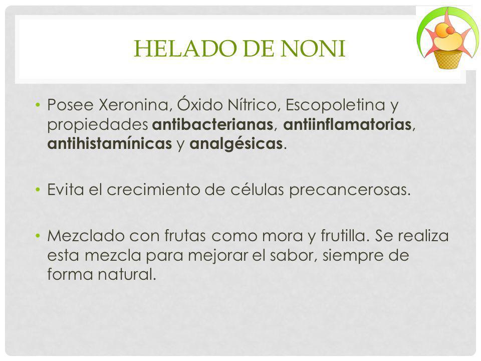 HELADO DE NONI Posee Xeronina, Óxido Nítrico, Escopoletina y propiedades antibacterianas, antiinflamatorias, antihistamínicas y analgésicas.