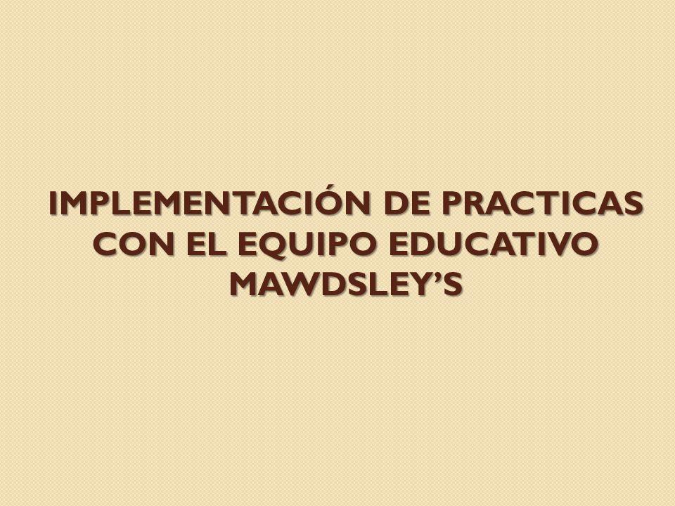 implementación de practicas con el equipo educativo mawdsley's