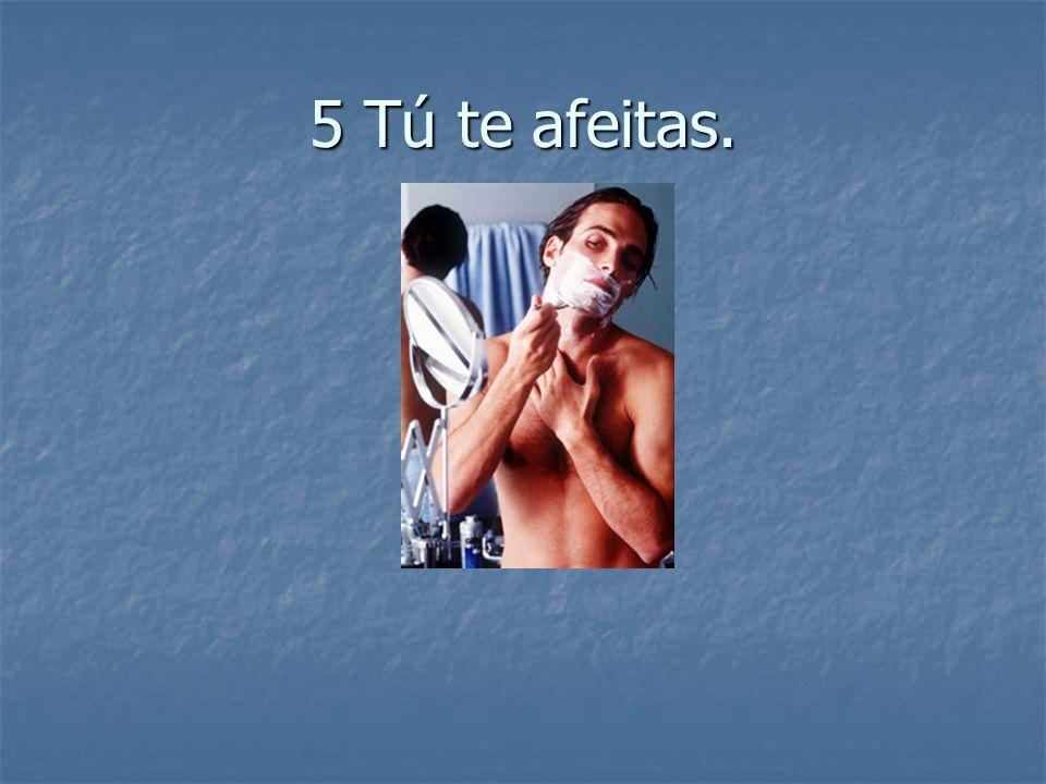5 Tú te afeitas.