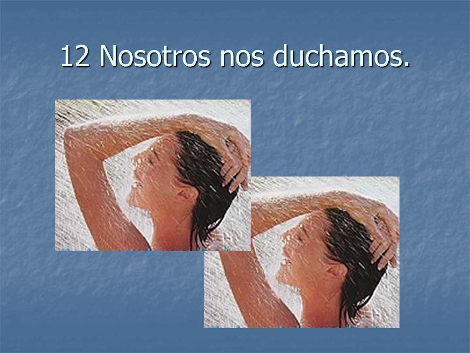 12 Nosotros nos duchamos.