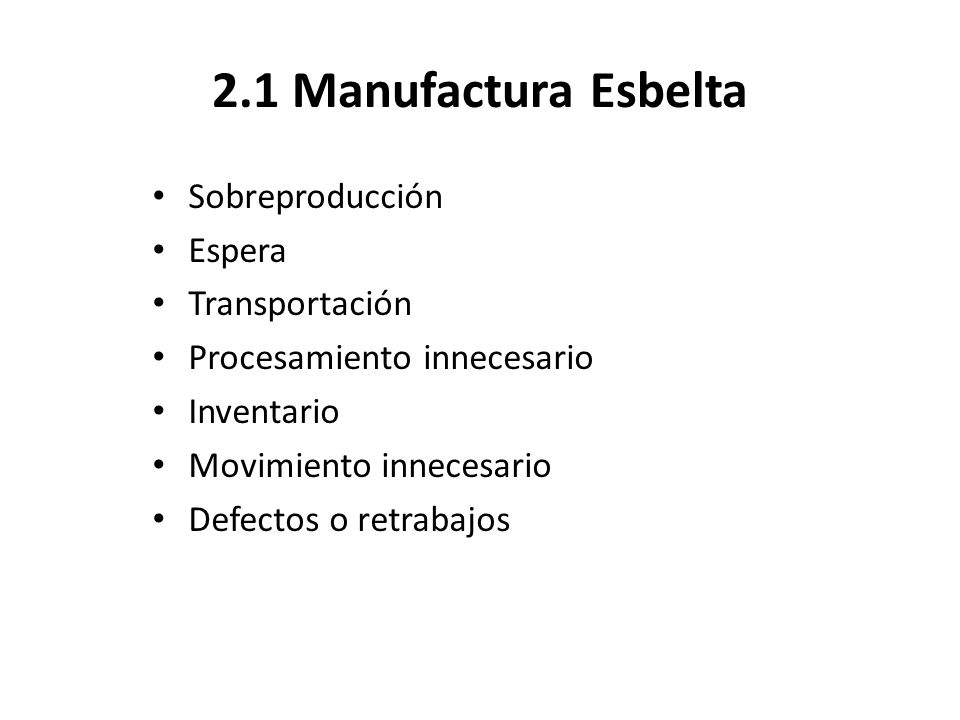 2.1 Manufactura Esbelta Sobreproducción Espera Transportación