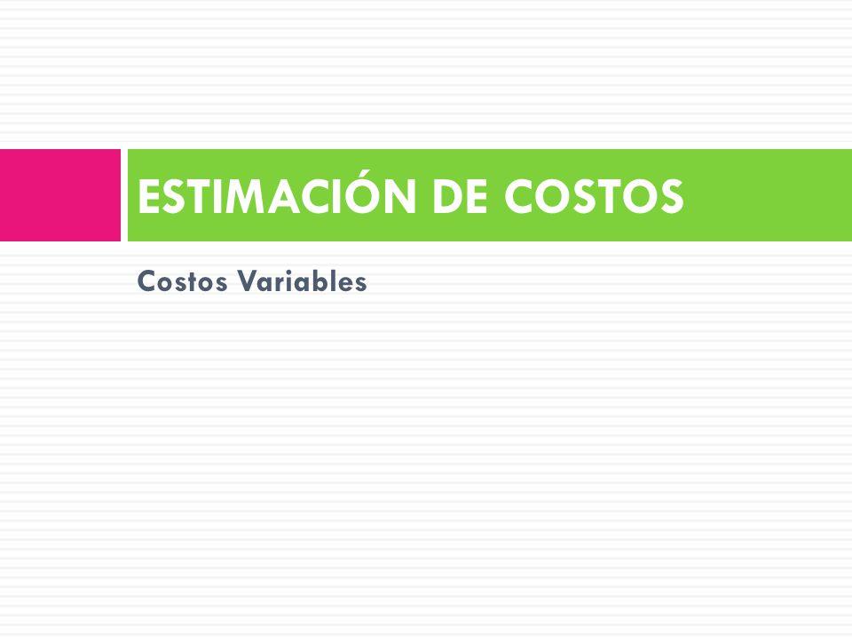 ESTIMACIÓN DE COSTOS Costos Variables