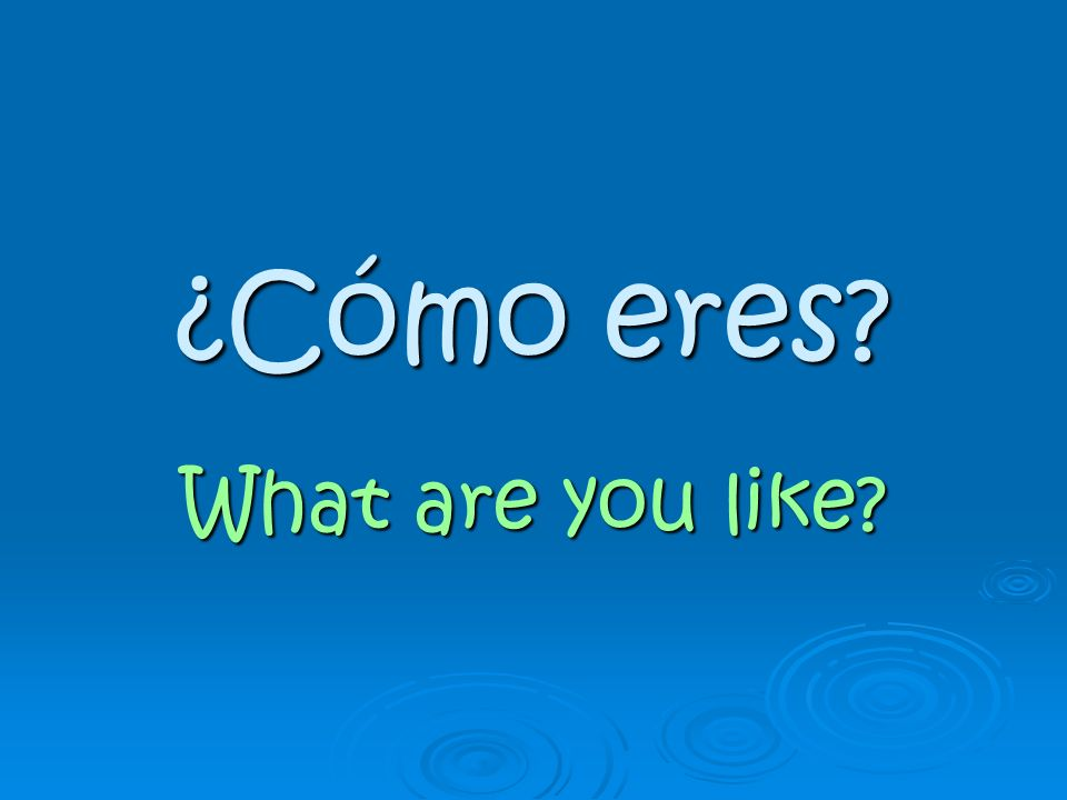 ¿Cómo eres What are you like