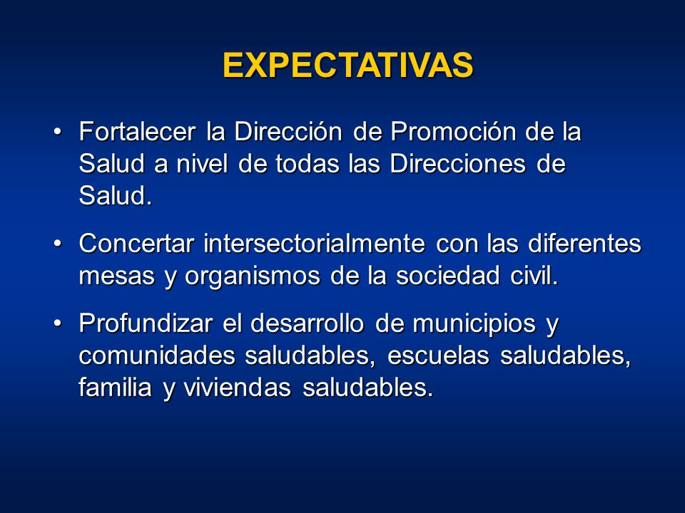 EXPECTATIVAS Fortalecer la Dirección de Promoción de la Salud a nivel de todas las Direcciones de Salud.
