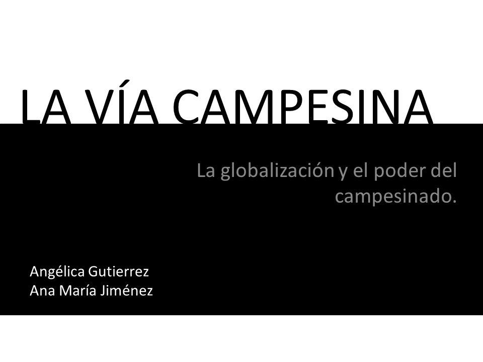 La globalización y el poder del campesinado.