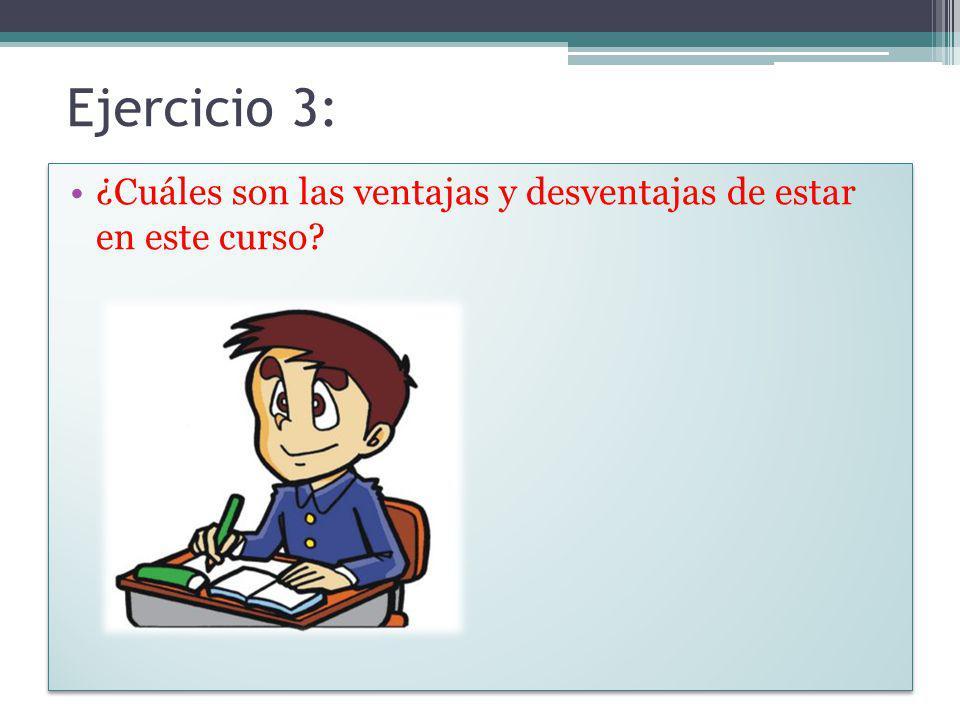 Ejercicio 3: ¿Cuáles son las ventajas y desventajas de estar en este curso