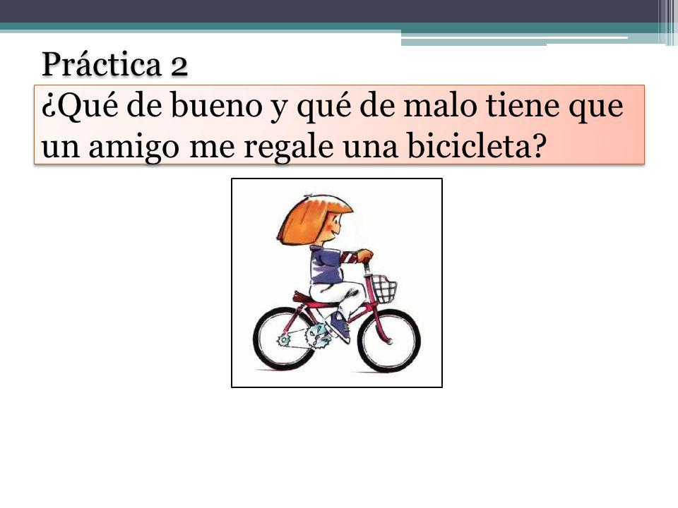 Práctica 2 ¿Qué de bueno y qué de malo tiene que un amigo me regale una bicicleta