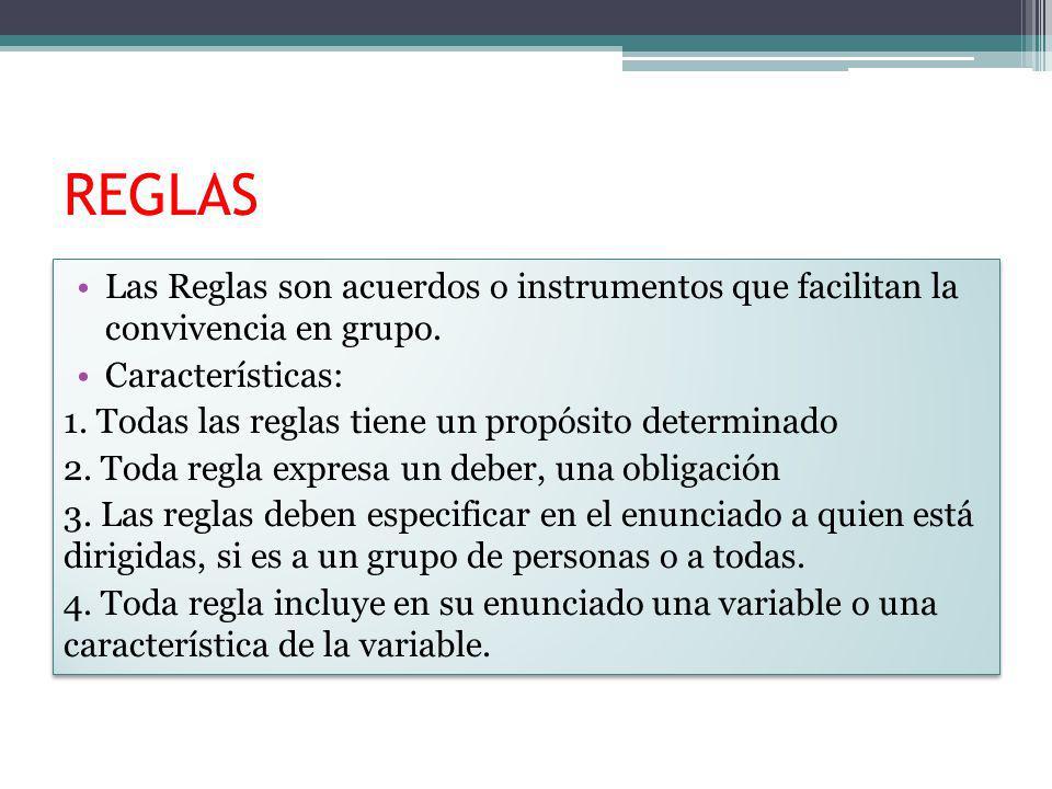 REGLAS Las Reglas son acuerdos o instrumentos que facilitan la convivencia en grupo. Características: