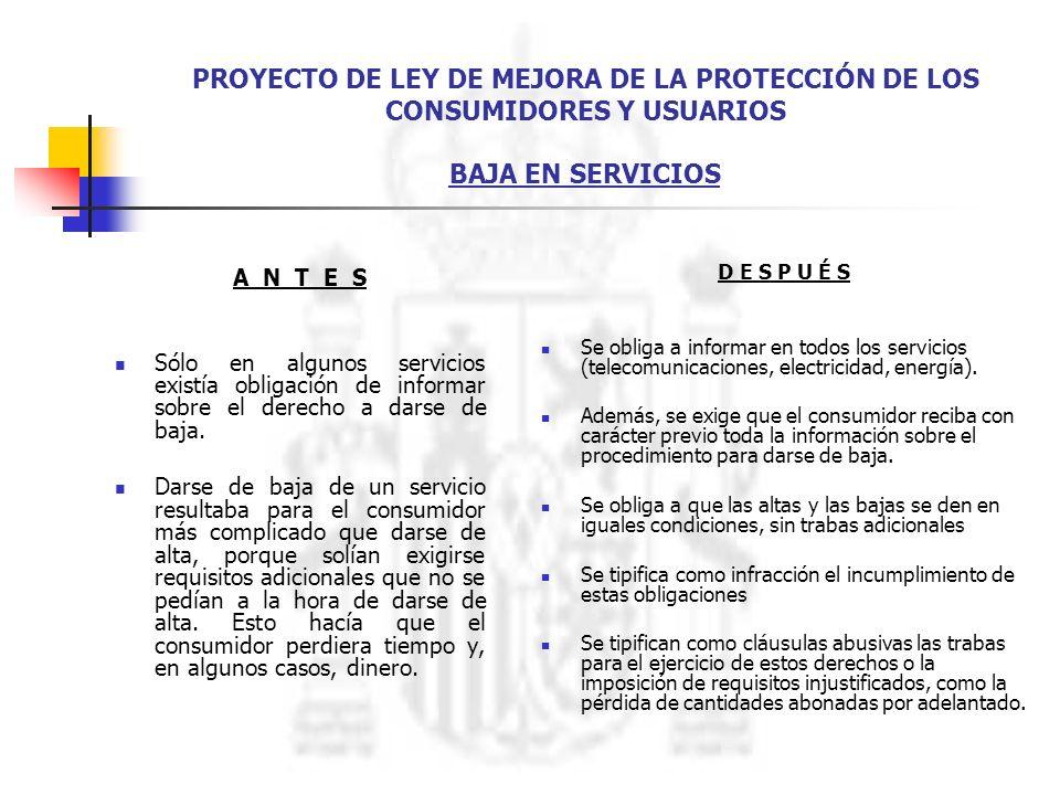 PROYECTO DE LEY DE MEJORA DE LA PROTECCIÓN DE LOS CONSUMIDORES Y USUARIOS BAJA EN SERVICIOS