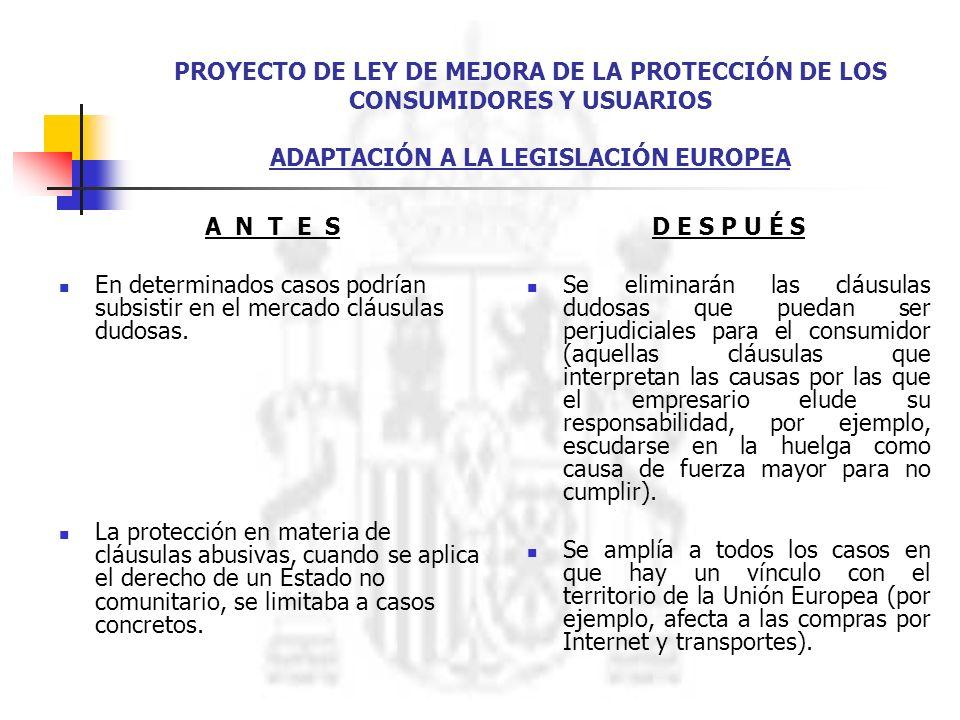 PROYECTO DE LEY DE MEJORA DE LA PROTECCIÓN DE LOS CONSUMIDORES Y USUARIOS ADAPTACIÓN A LA LEGISLACIÓN EUROPEA