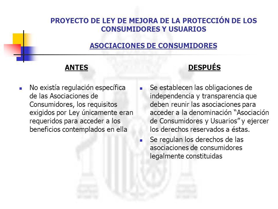 PROYECTO DE LEY DE MEJORA DE LA PROTECCIÓN DE LOS CONSUMIDORES Y USUARIOS ASOCIACIONES DE CONSUMIDORES